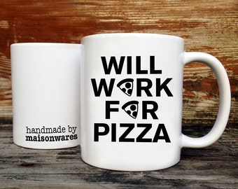 Will Work For Pizza Ceramic Mug - 11oz - made in the USA - microwave and dishwasher safe - Funny Text Great Gift For Pizza Lover
