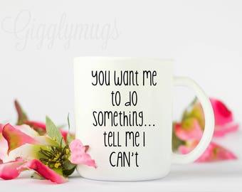 You want me to do something tell me I can't coffee mugs/Watch me thrive coffee mug/Success Coffee Mug/Inspired coffee mug