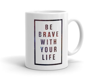 "White Ceramic Mug  — ""Be Brave With Your Life""  — Motivational Quotes Decor  — Gift Ideas — Coffee & Tea"