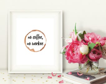 No Coffee No Workee Printable Wall Art, Coffee Ring Stain, Coffee and Caffeine Addict, Office Decor, Girlboss Decor, Instant Download 8x10