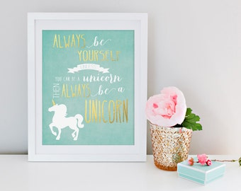 Always Be Yourself Unless You Can Be A Unicorn Gold Foil Look Wall Decor Art Print Inspirational Turquoise Instant Download Digital File