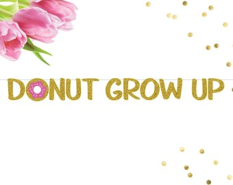 Donut Grow Up Banner, Gold Glitter Banner, 2nd Birthday, 1st Birthday, Birthday Banner, Donut Party, Birthday, Happy Birthday, Pink and Gold