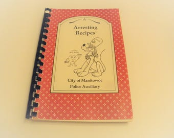 1989 Arresting Recipes Cookbook City of Manitowoc Police Auxiliary Community Cookbook