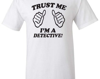 Trust Me I'm a Detective Men Women T-Shirt
