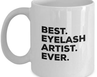 Best Eyelash Artist Ever, Eyelash Artist Coffee Mug, Eyelash Artist Mug,  Eyelash Artist  Present, Birthday Anniversary Gift