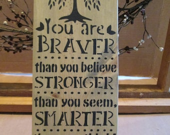 You Are Braver ... wooden sign