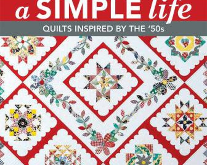 A Simple Life - Quilts Inspired by the '50s Kansas City Star Quilts Block of the Month by Shely Pagliai
