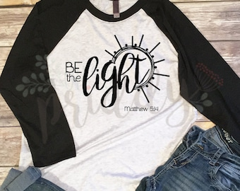 Be the Light, Faith Inspired Custom Vinyl T-Shirt, Women's Shirt, Vinyl Shirt, Baseball Tee, Raglan Tee, Inspirational Quote, Quote Tee