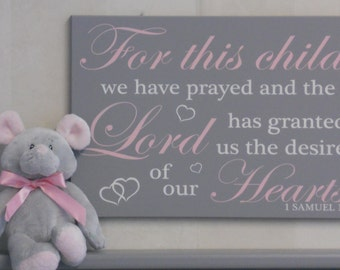 For this child we have prayed and the Lord has granted us the desires of our hearts - 1 Samuel 1:27 | Religious Quote Wall Sign