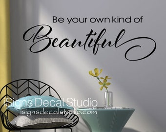 Be Your Own Kind Of Beautiful Wall Decal - Vinyl Wall Decal - Wall Art