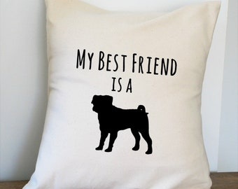 My Best Friend is a Pug Pillow Cover 18x18 Inch Made to Order Beige and Black