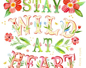 Wild at Heart Art Print  | Watercolor Quote | Inspirational Print | Lettering | Katie Daisy | Wall art | 8x10 | 11x14