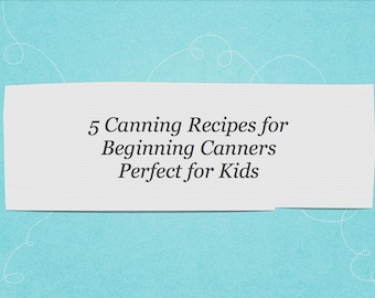 5 Canning Recipes Perfect for Kids PDF (Recipe Ebook)