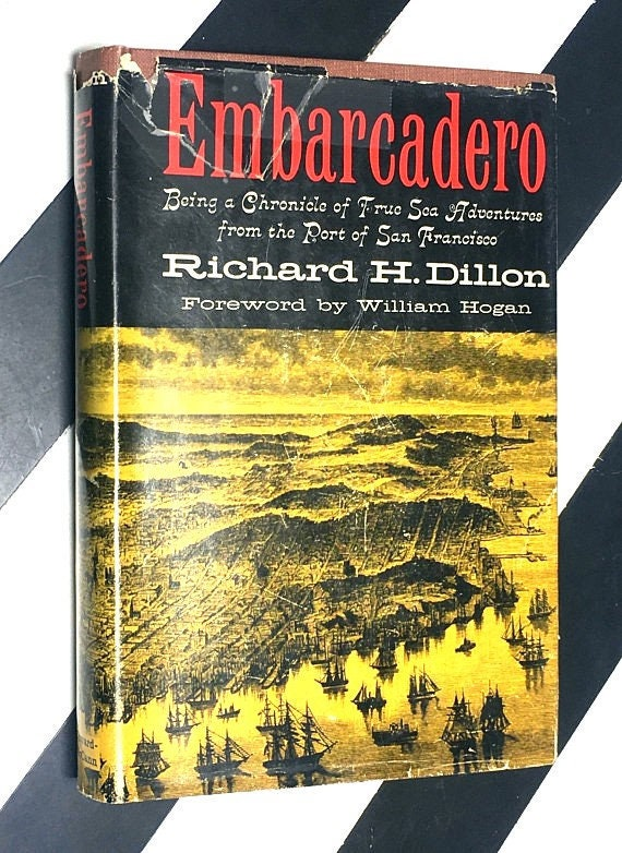 Embarcadero: Being a Chronicle of True Sea Adventures from the Port of San Francisco by Richard H. Dillon foreword by William Hogan (1959)