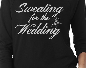 Sweating For The Wedding Sweatshirt. Bridal Shower Gift. Gift For Bride To Be. Gift From Bridesmaids. Engagement Gift For Bride.