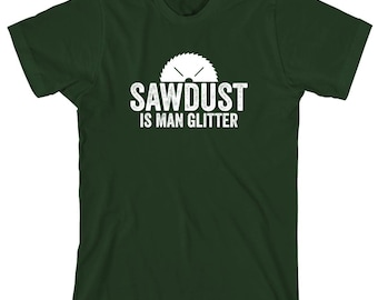 Sawdust Is Man Glitter Shirt - gift idea, handy dad, mister fix it, carpenter - ID: 1862