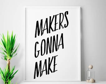 MAKERS GONNA MAKE quote office quote office art office print office decor home office printable art