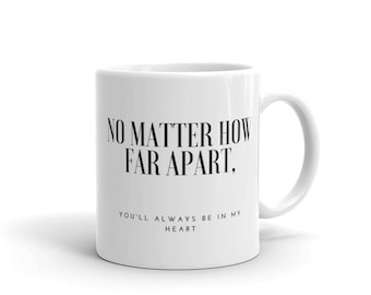 "Long Distance Relationship ""No Matter How Far Apart, You'll Always Be in My Heart"" Mug"
