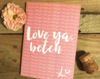 Galentine Card / Valentine's Day / Valentines / Girlfriend / Love Ya Betch / Pink / Greeting Card / Sassy / I hate you / Sarcastic / Bestie