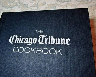 SALE The Chicago Tribune Cookbook, Contemporary Classic Favorites, 1st Edition, 1989