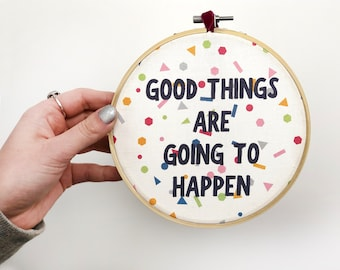 Inspirational Embroidery Hoop Art 'Good things are going to happen' - positivity sign - inspirational quote - gift for girl friend