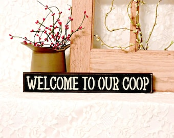 Welcome To Our Coop- Primitive Country Shelf Sitter, Painted Wood Sign, Room Decor, Porch Decor, Farmhouse decor, Available in 3 Sizes