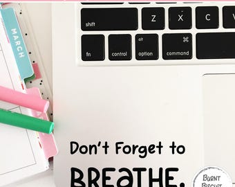 Laptop Decal Sticker * Don't Forget to Breathe * Reminder Sticker for Stress Reducation