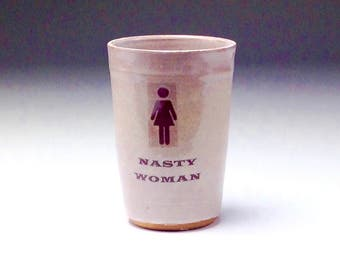 Hand thrown mug/ Nasty Woman cup/ Feminist girl power statement/ handthrown ceramic tumbler/ wheel turned pottery/ Mac Mugs/ Mac McCusker