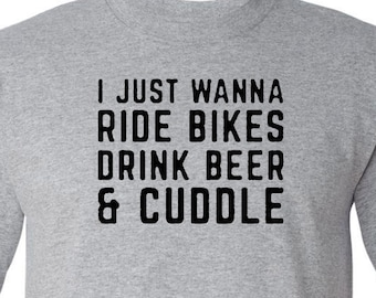 Just Want To Ride Bikes Drink Beer And Cuddle Funny Shirt