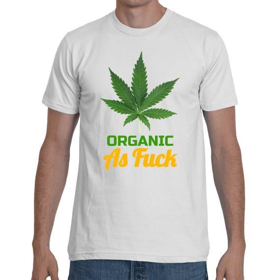 Marijuana Organic As Fuck Natural Weed Short-Sleeve 420 Pot Head Funny Unisex Gift T-Shirt Reefer Grass AF Trending Shirt