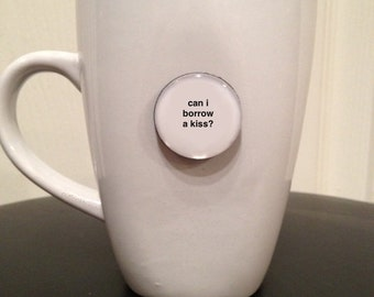 Quote | Mug | Magnet | Can I Borrow A Kiss?