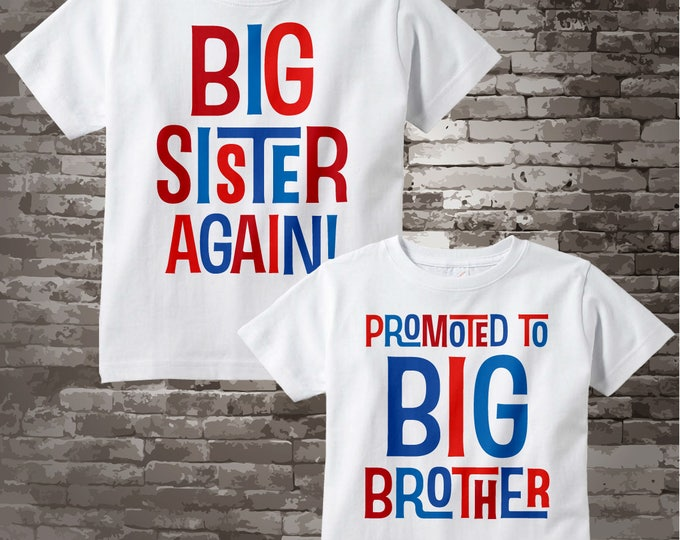 Set of Two, Girl and Boy Sibling Big Sister Again and Promoted to Big Brother Tee Shirts or Onesies, Pregnancy Announcement 09292017c