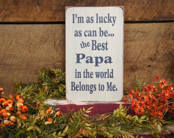 I'm as lucky as can be...the BEST PAPA in the world Belongs to Me Rustic style sign is a great way to say to your papa how special he is