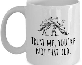 Funny Paleontologist Birthday Gift - Paleontology Birthday Mug - Natural History - Dinosaur Fossil - You're Not That Old