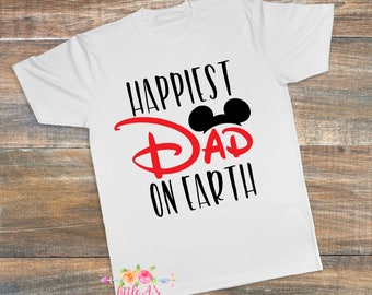 Happiest Dad on Earth, Happiest place on Earth, Disney Dad, Disney vacation, Trip to Disney, Dad shirt, Father's Day shirt