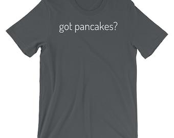 Got Pancakes? Funny Pancake T-Shirt