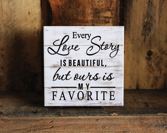 "Every Love Story Is Beautiful But Ours Is My Favorite Sign | 6""x6"" Rustic Sign 