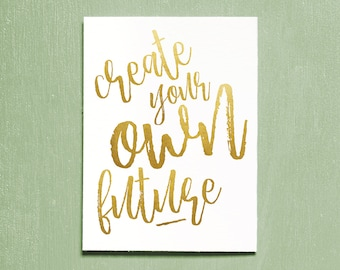 Create Your Own Future, Printable Art, Instant Download, Typography Print, Quote Print, Wall Art, Contemporary Art, Motivational Gold Poster