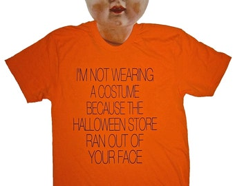 mens i'm not wearing a costume because the halloween store ran out of your face t shirt funny party idea trick or treat ghost tee offensive