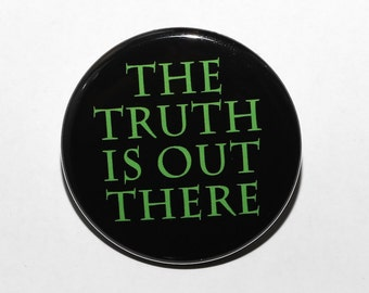 The Truth Is Out There - Pinback Button Badge 1 1/2 inch 1.5 - Magnet Keychain or Flatback