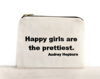 Audrey Hepburn quote zipper pouch /Hepburn quotes bag / clutch with embroidered quote / happy girls are the prettiest quote bag /