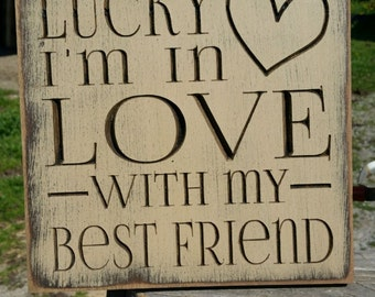 """Custom Carved Wooden Sign - """"Lucky I'm In Love With My Best Friend"""""""