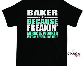 Baker T-shirt - Baker Occupation - Job Shirt - Gift For Baker - Baker Gift - Gift For Coworker - Funny Tshirt