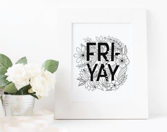 FriYAY Hand Lettered Quote, Friday, Digital Download Print, Printable Art, Desk Decor