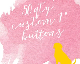 "50 qty. Custom 1"" Buttons"