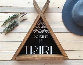 Raising my tribe. Teepee handmade, hand painted wood sign. Geometric