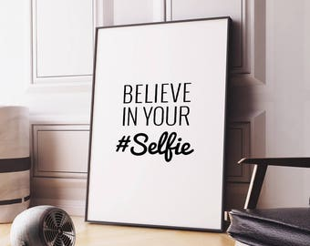 Believe in your selfie Printable Poster – Black and White Art Typography Quote Poster, Hashtag Wall Art Digital Print *INSTANT DOWNLOAD*