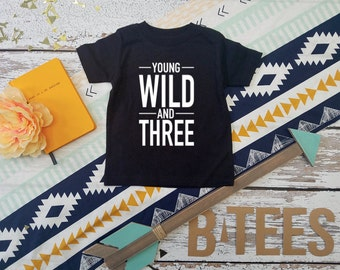 Young, Wild and Three T-shirt / Third Birthday Shirt / Three