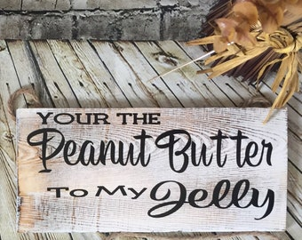 Your the Peanut Butter to my Jelly Wood Sign