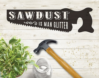 Sawdust is Man Glitter, SVG File, Cricut File, Silhouette File, SVG, Cut File, Rustic Cut Files, Man Cave, Wood Sign, Saw Blade, Western